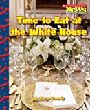 img - for Time to Eat at the White House (Scholastic News Nonfiction Readers: Let's Visit the White House (Paperback)) book / textbook / text book