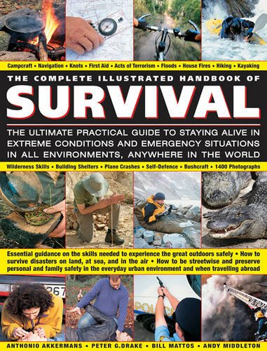 Download The Complete Illustrated Handbook of Survival: The Ultimate Practical Guide To Staying Alive In Extreme Conditions And Emergency Situations In All Environments, Anywhere In The World PDF