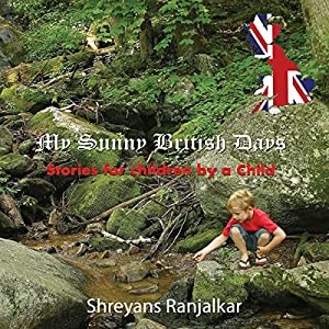 My Sunny British Days - Stories for Children by a Child Audiobook