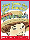 Here Come the Girl Scouts! The Amazing All-True Story of Juliette 'Daisy' Gordon Low and Her Great Adventure
