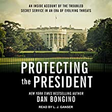 Protecting the President: An Inside Account of the Troubled Secret Service in an Era of Evolving Threats Audiobook by Dan Bongino Narrated by L.J. Ganser
