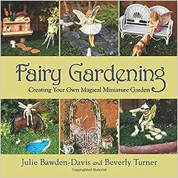 Fairy Gardening Creating Your Own Magical Miniature Garden Julie