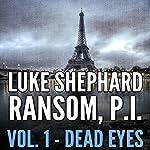 Ransom, P.I.: Dead Eyes, Volume One | Luke Shephard