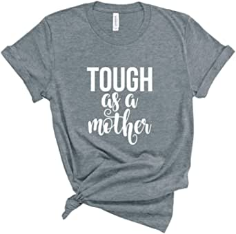 Blue Sand Textiles Mom Shirt. Tough As A Mother T-Shirt. Cute Mommy Shirt. Strong Mom. Mom.