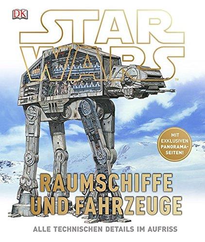 Star WarsTM Raumschiffe und Fahrzeuge: Alle technischen Details im Aufriss