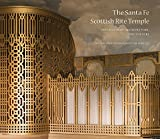 img - for The Santa Fe Scottish Rite Temple: Freemasonry, Architecture, and Theatre book / textbook / text book