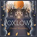 Foxlowe Audiobook by Eleanor Wasserberg Narrated by Charlie Sanderson