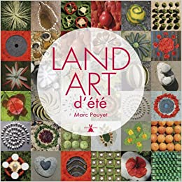 Amazon Com Land Art D Ete 9782366720440 Marc Pouyet Books