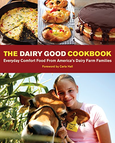 The Dairy Good Cookbook: Everyday Comfort Food from America's Dairy Farm Families (Dairy Farmers Milk)