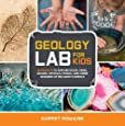 Geology Lab for Kids: 52 Projects to Explore Rocks, Gems, Geodes, Crystals, Fossils, and Other Wonders of the Earth's Surface (Lab Series)