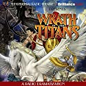 Wrath of the Titans: A Radio Dramatization Radio/TV Program by M. J. Elliott Narrated by J. T. Turner, Alex Bookstein,  The Colonial Radio Players