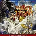 Wrath of the Titans: A Radio Dramatization Radio/TV Program by M. J. Elliott Narrated by J. T. Turner, Alex Bookstein,  The Colonial Radio Players