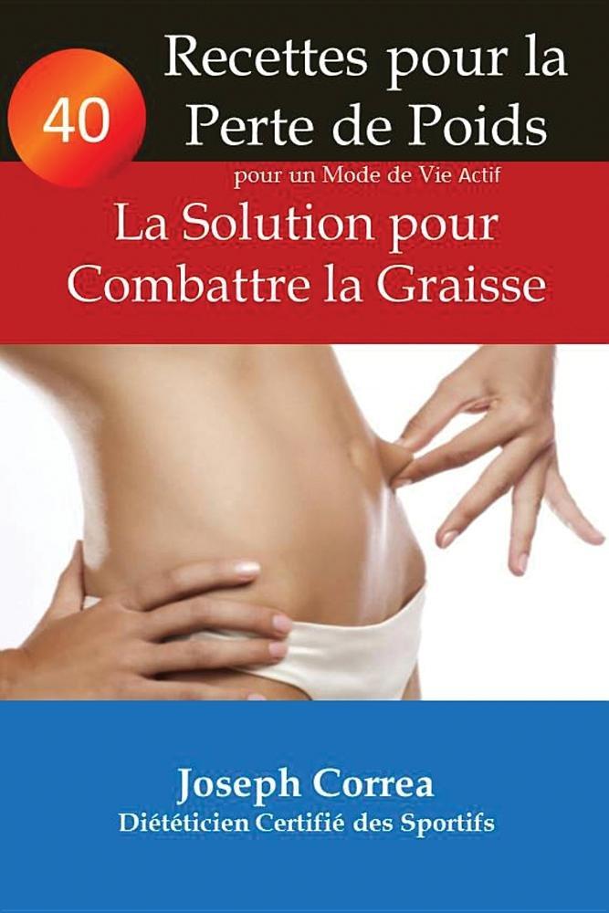 40 Recettes pour la Perte de Poids pour un Mode de Vie Actif: La Solution pour Combattre la Graisse (French Edition) by Finibi Inc