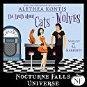 The Truth About Cats and Wolves: A Nocturne Falls Universe story Audiobook by Alethea Kontis Narrated by B.J. Harrison