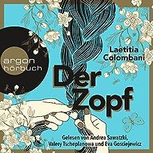 Der Zopf Hörbuch von Laetitia Colombani Gesprochen von: Andrea Sawatzki, Valery Tscheplanowa, Eva Gosciejewicz