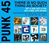 Soul Jazz Records new Punk 45 album charts the rise of underground punk and post-punk in the UK from 1977-81.Punk 45: There is No Such Thing As Society. Get A Job, Get A Car, Get A Bed, Get Drunk! Underground Punk and Post Punk in the UK 1977-81 is t...