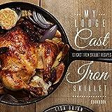 MY LODGE CAST IRON SKILLET COOKBOOK: 101 Popular & Delicious Cast Iron Skillet Recipes