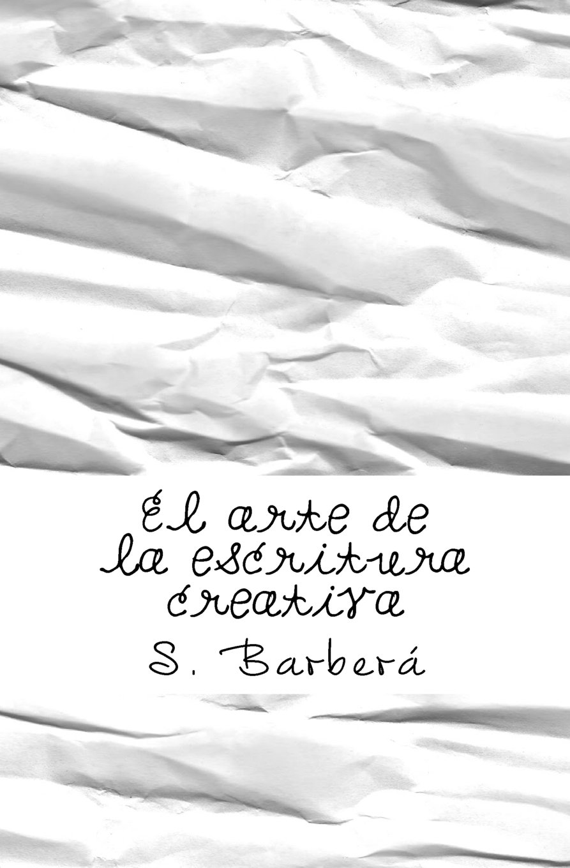 El arte de la escritura creativa: Amazon.es: S. Barberá: Libros