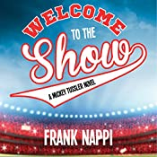 Welcome to the Show: A Mickey Tussler Novel | Frank Nappi