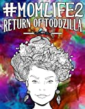 Mom Life 2: Return of Toddzilla: A Snarky Adult Colouring Book (Humorous Coloring Books for Grown-Ups) (Volume 2)