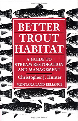Better Trout Habitat: A Guide to Stream Restoration and Management