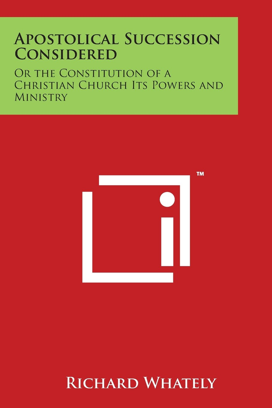 Read Online Apostolical Succession Considered: Or the Constitution of a Christian Church Its Powers and Ministry pdf epub