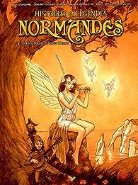 Histoires et légendes normandes, Tome 4 : Petites fées et grandes dames par Raphael Tanguy