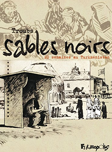 - Sables noirs. 20 semaines au Turkménistan (BAND DESS ADULT) (French Edition)