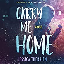 Carry Me Home Audiobook by Jessica Therrien Narrated by Maria Marquis