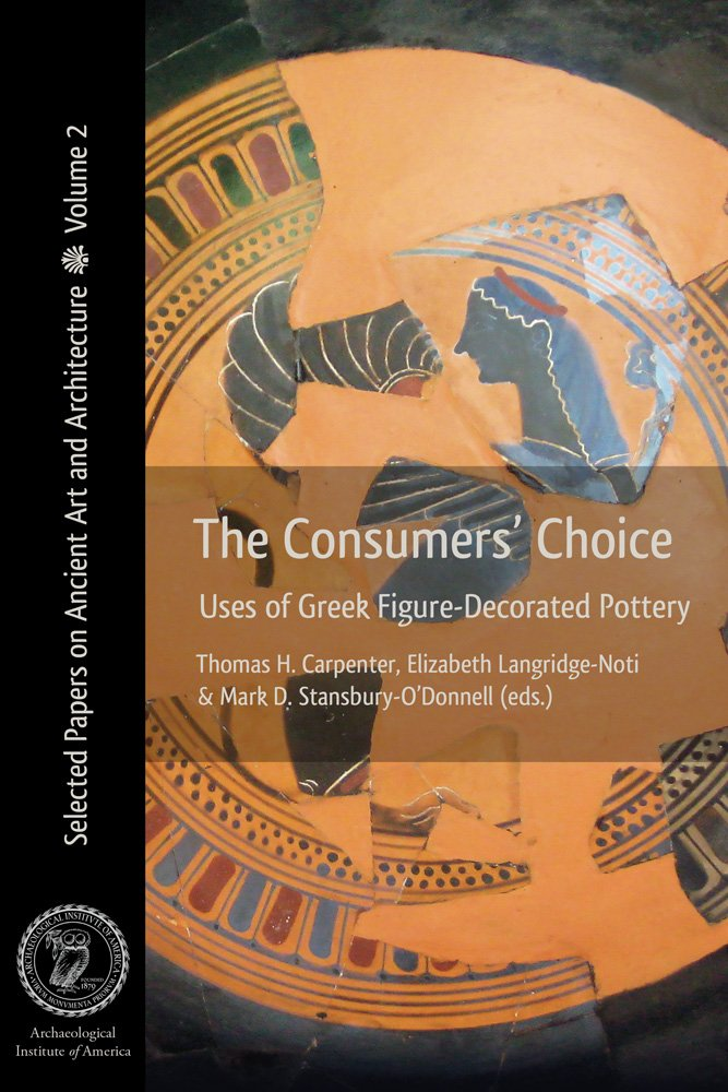 Download The Consumers' Choice: Uses of Greek Figure-Decorated Pottery (Selected Papers on Ancient Art and Architecture) pdf