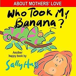 Who Took My Banana? by [Huss, Sally]