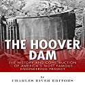 The Hoover Dam: The History and Construction of America's Most Famous Engineering Project Audiobook by  Charles River Editors Narrated by Jack Nolan