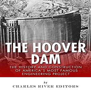 The Hoover Dam: The History and Construction of America's Most Famous Engineering Project Audiobook