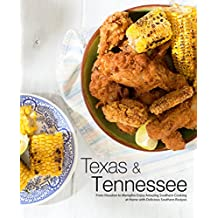Texas & Tennessee: From Houston to Memphis Enjoy Amazing Southern Cooking at Home with Delicious Southern Recipes