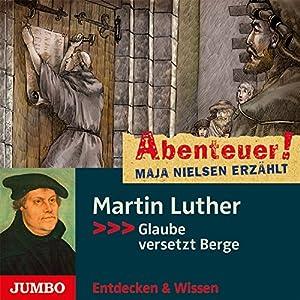 Martin Luther: Glaube versetzt Berge (Abenteuer! Maja Nielsen erzählt) Hörbuch
