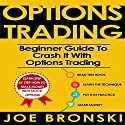 Options Trading: Beginner Guide to Crash It with Options Trading Audiobook by Joe Bronski Narrated by Harry Roger Williams, III