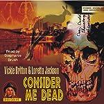 Consider Me Dead | Vickie Britton,Loretta Jackson