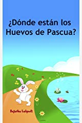 Children's Spanish book: Dónde están los Huevos de Pascua: Libros para niños.Spanish childrens book,(Cuentos para Dormir 3 a 8 Años) Libros Sobre y Animales.Spanish ... childrens books nº 10) (Spanish Edition) Kindle Edition