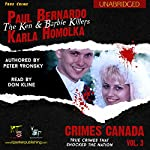 Paul Bernardo and Karla Homolka: The True Story of the Ken and Barbie Killers: Crimes Canada: True Crimes That Shocked the Nation, Book 3 | Peter Vronsky,R. J. Parker