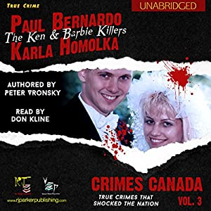 Paul Bernardo and Karla Homolka: The True Story of the Ken and Barbie Killers Audiobook
