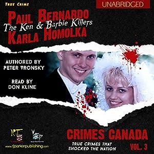 Paul Bernardo and Karla Homolka: The True Story of the Ken and Barbie Killers Audiobook