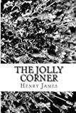 The Jolly Corner, Henry James, 1481221078