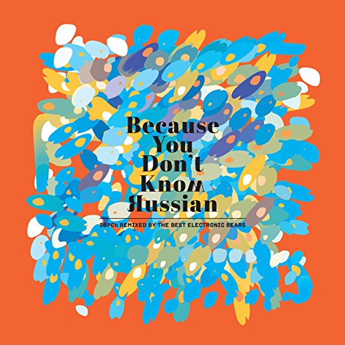 Because You Don't Know Russian (Sbpch Remixed By The Best Electronic Bears)