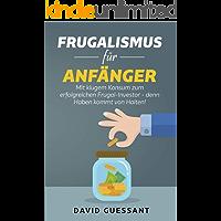 Frugalismus für Anfänger: Mit klugem Konsum zum erfolgreichen Frugal-Investor - denn Haben kommt von Halten!