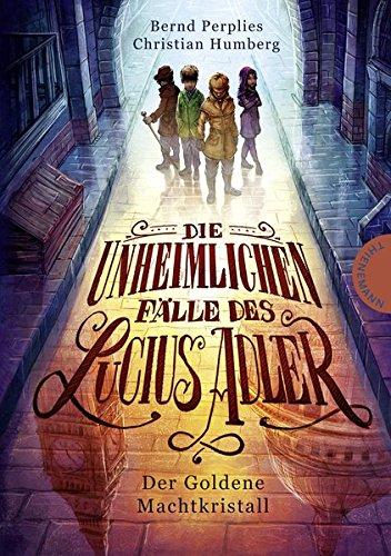 Der Goldene Machtkristall (Die unheimlichen Fälle des Lucius Adler, Band 1)