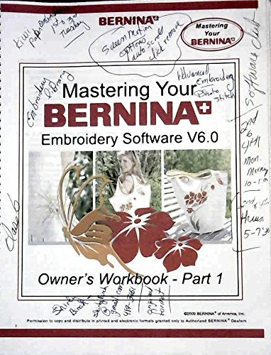 Mastering Your BERNINA Embroidery Software 6 Owner's Workbook - Part -