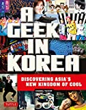 Geek in Korea: Discovering Asian s New Kingdom of Cool