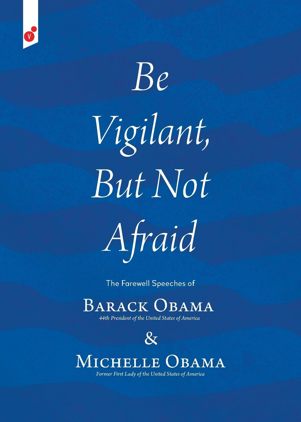 Be Vigilant But Not Afraid: The Farewell Speeches of Barack Obama and Michelle Obama ePub fb2 book