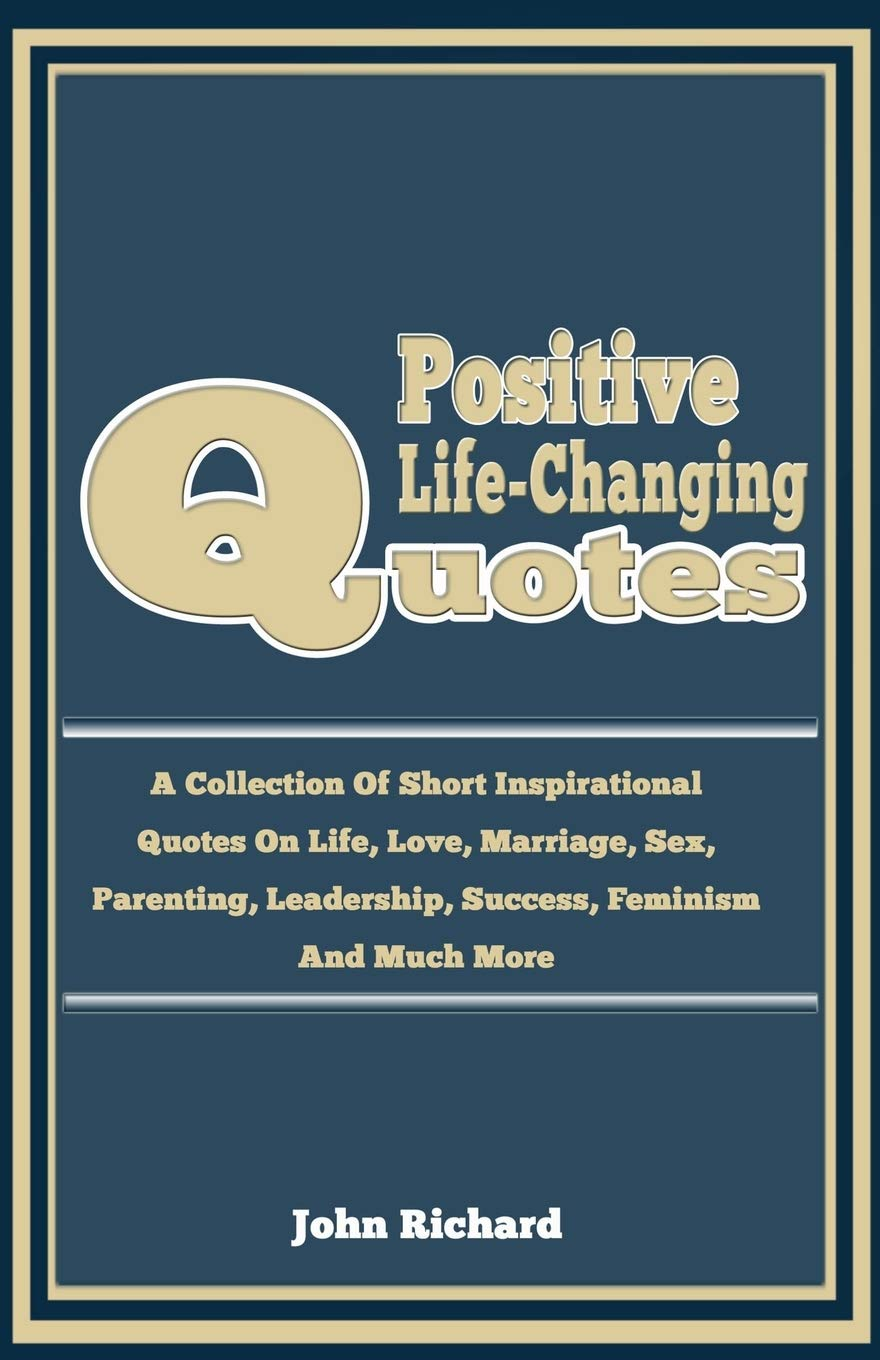 Positive life-Changing Quotes: A Collection Of Short ...
