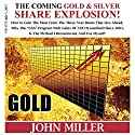 The Coming Gold and Silver Share Explosion!: How To Gain The Most From The 3 Year Boom That Lies Ahead Audiobook by John Miller Narrated by Jeff Augustine